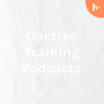 Oaktree Training Podcasts