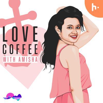 Love Coffee with Amisha