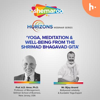 Shemaroo Horizons- 'Yoga, Meditation & Well-being from the Shrimad Bhagavad Gita' by Prof. A D Amar (Stillman School of Business, New Jersey) & Mr. Bijay Anand (Bollywood celebrity & Kundalini Yoga Expert).