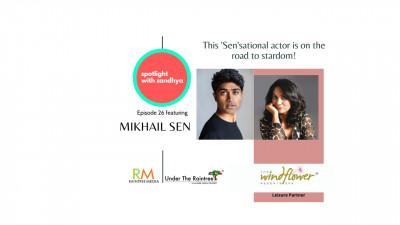 A very suitable boy -Mikhail Sen's on the road to stardom! Episode 26 Spotlight with Sandhya ft Mikhail Sen