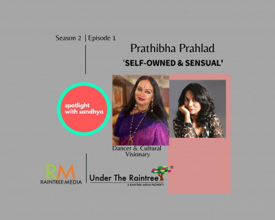 Self-owned & Sensual featuring Prathibha Prahlad, dance & arts visionary| Spotlight with Sandhya Season 2 Episode 1