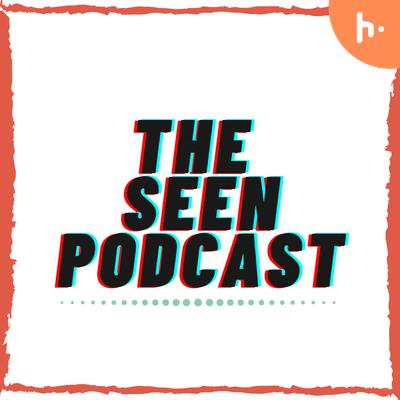 The Seen Podcast