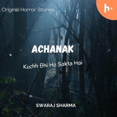 Achanak - Kuchh Bhi Ho Sakta Hai