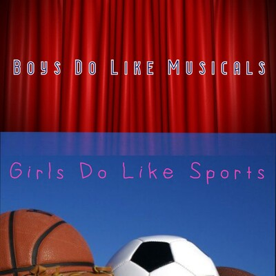 Boys Do Like Musicals, Girls Do Like Sports's Podcast