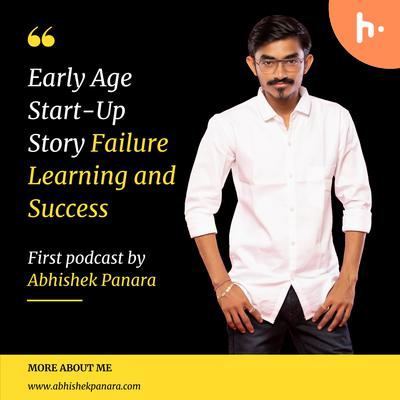 Early Age Start up Story Failure learning and Success by Abhishek Panara