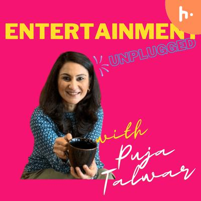 Entertainment Unplugged With Puja Talwar