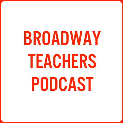 Broadway Teachers Podcast