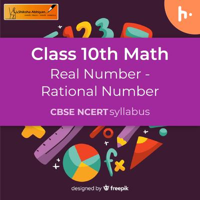 Rational Number | Real Number | CBSE | Class 10 | Math