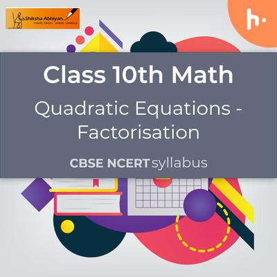 Factorisation | Quadratic Equations | CBSE | Class 10 | Math