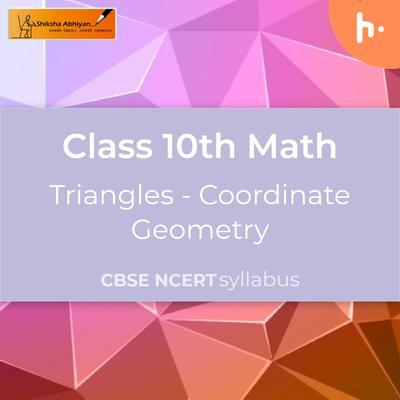 Coordinate Geometry | Triangles | CBSE | Class 10 | Math