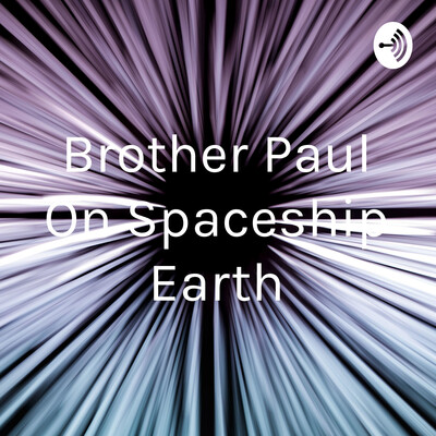 Brother Paul On Spaceship Earth