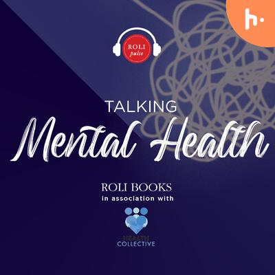 Episode 1: India and Mental Health: Why You Need to Care?