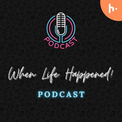 When Life Happened Podcast