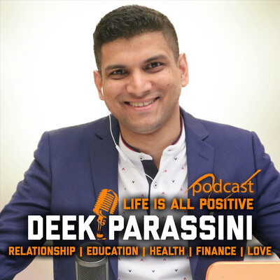 Deek Parassini on Life Is All Positive