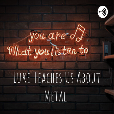 Luke Teaches Us About Metal