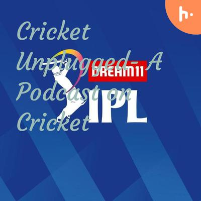 Cricket Unplugged- A Podcast on Cricket