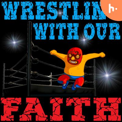 Wrestling With Our Faith