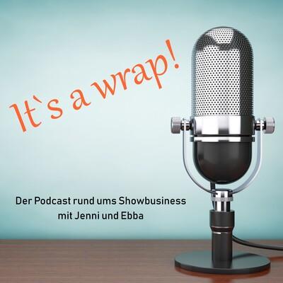 It's a wrap! - der Podcast rund ums Showbusiness mit Jenni und Ebba