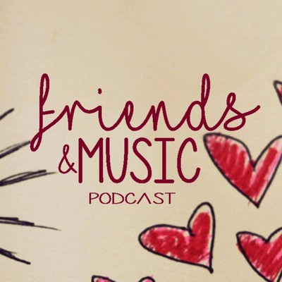 Friends and Music Podcast