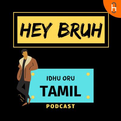 Tamil Podcast | Hey Bruh தமிழ்