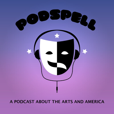 Podspell: A Podcast About the Arts and America