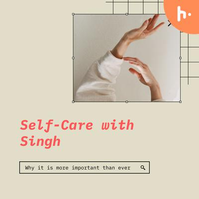 Self-Care with Singh