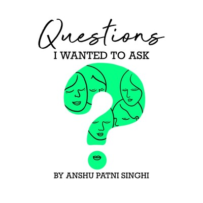 Questions I Wanted to Ask