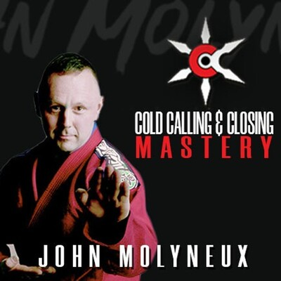 Cold Calling and Closing Mastery with John Molyneux