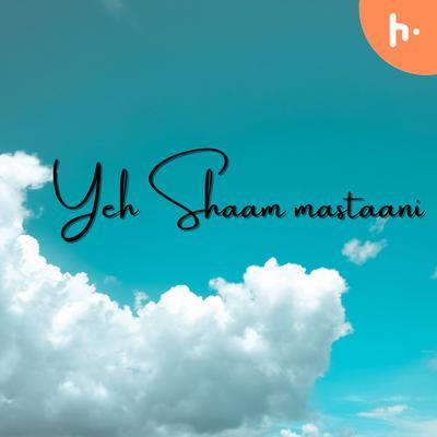 Yeh Shaam mastaani