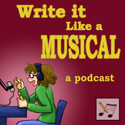 Write It Like a Musical: The Podcast