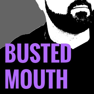 Busted Mouth