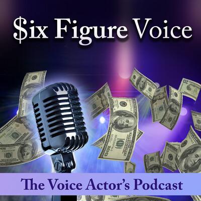 Six Figure Voice, The Voice Actors Podcast