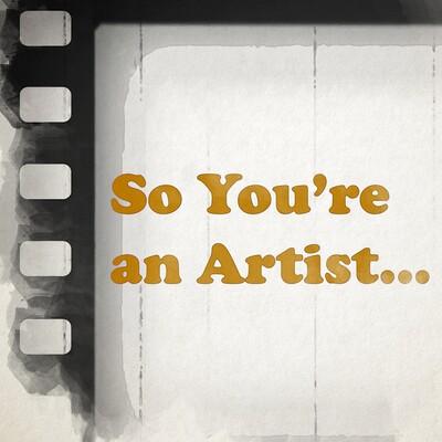 So You're an Artist...