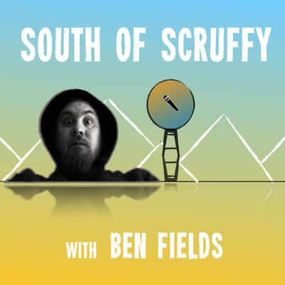 South of Scruffy with Ben Fields Podcast