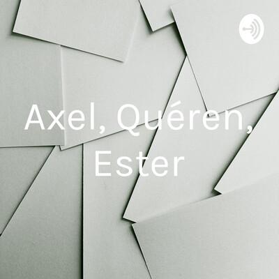Axel, Quéren, Ester