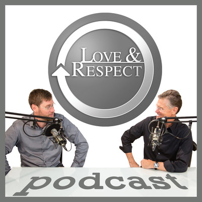 The Love and Respect Podcast: Relationships   Marriage   Theology   Psychology