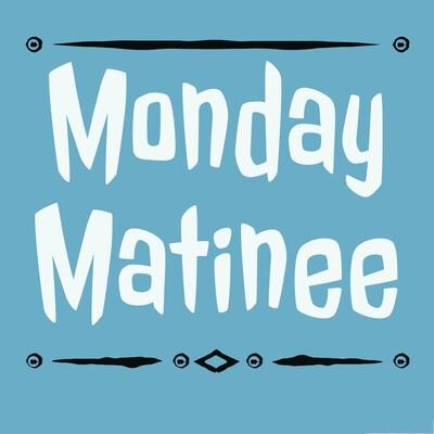 Monday Matinee