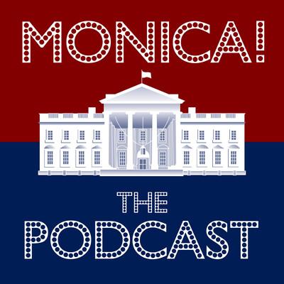 Monica! The Podcast