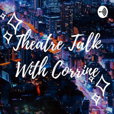 Theatre Talk with Corrine