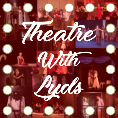 The TheatreWithLyds Podcast!