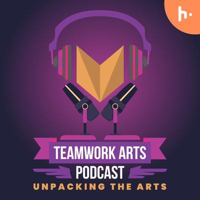 Teamwork Arts Podcast