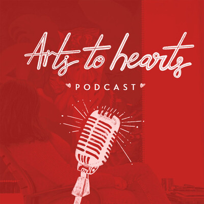 Arts To Hearts Podcast