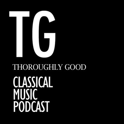 Thoroughly Good Classical Music Podcast