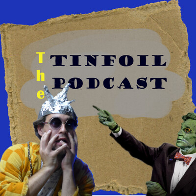 The Tinfoil Podcast