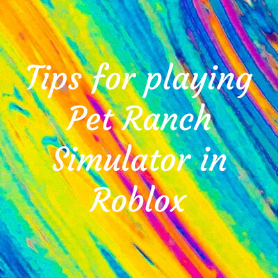 Tips for playing Pet Ranch Simulator in Roblox