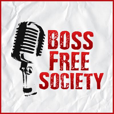 Boss Free Society Podcast | Entrepreneur Mindset, Skills and Tools Hacks