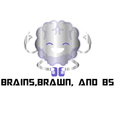 Brains, Brawn and BS