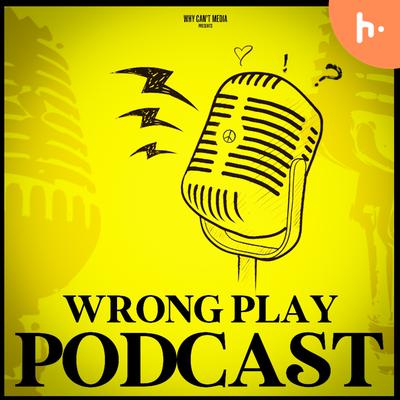 Wrong Play Podcast