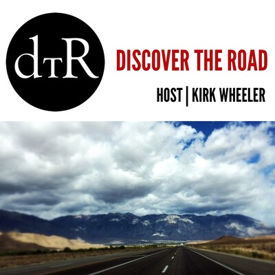 Discover The Road with Kirk Wheeler