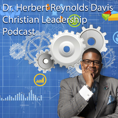 Dr. Herbert Reynolds Davis Christian Leadership Podcast